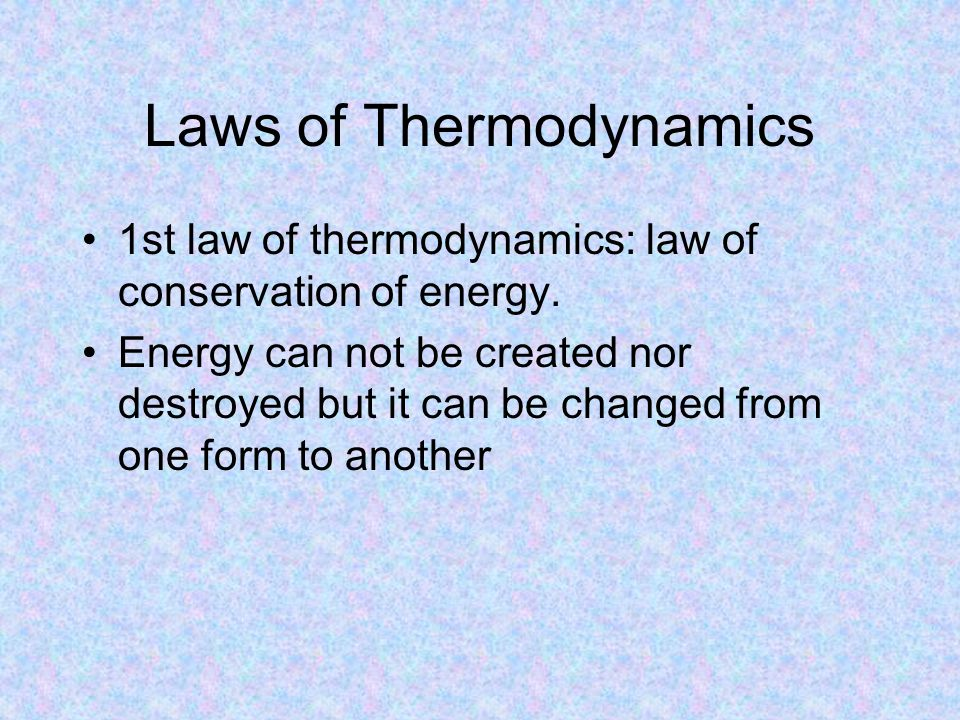 Laws of Thermodynamics 1st law of thermodynamics: law of conservation of energy.