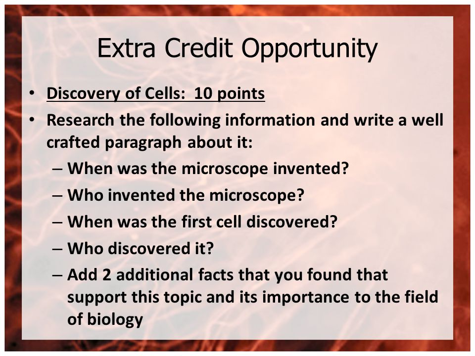 Extra Credit Opportunity Discovery of Cells: 10 points Research the following information and write a well crafted paragraph about it: – When was the microscope invented.