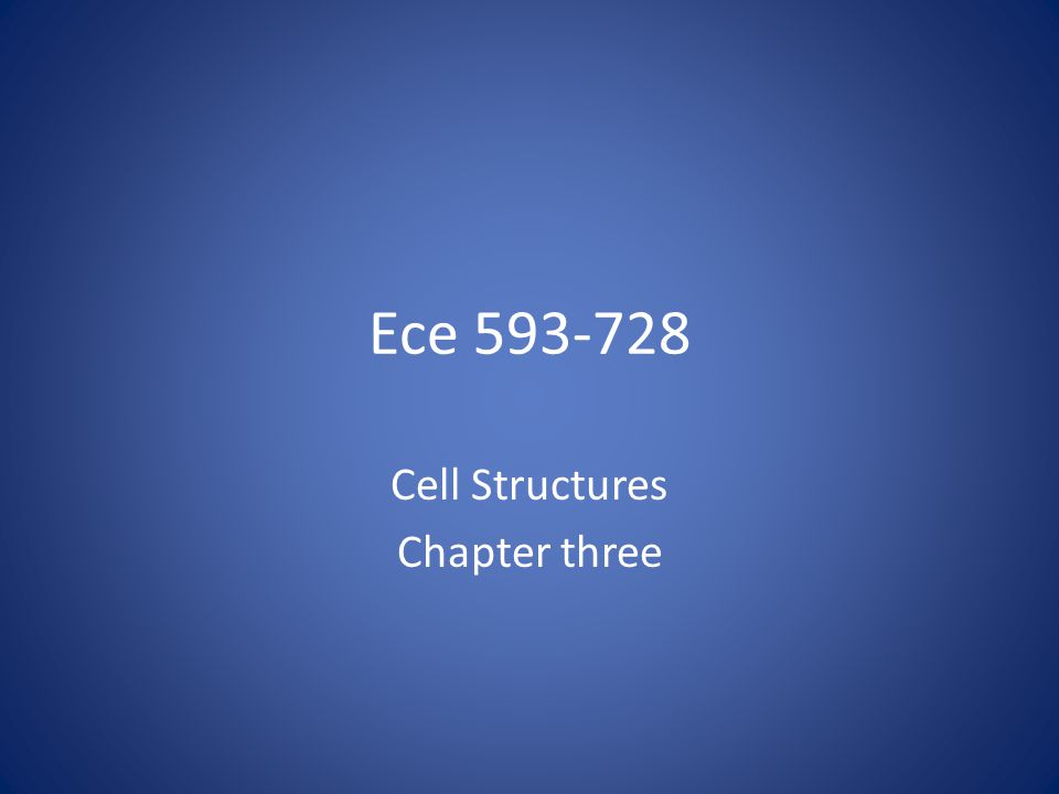 Ece 593-728 Cell Structures Chapter three