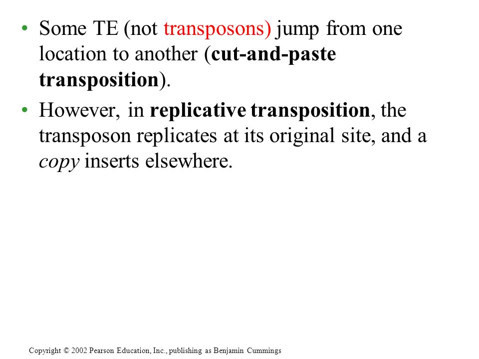 Some TE (not transposons) jump from one location to another (cut-and-paste transposition).