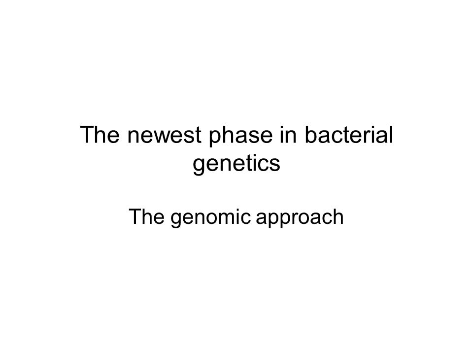 The newest phase in bacterial genetics The genomic approach
