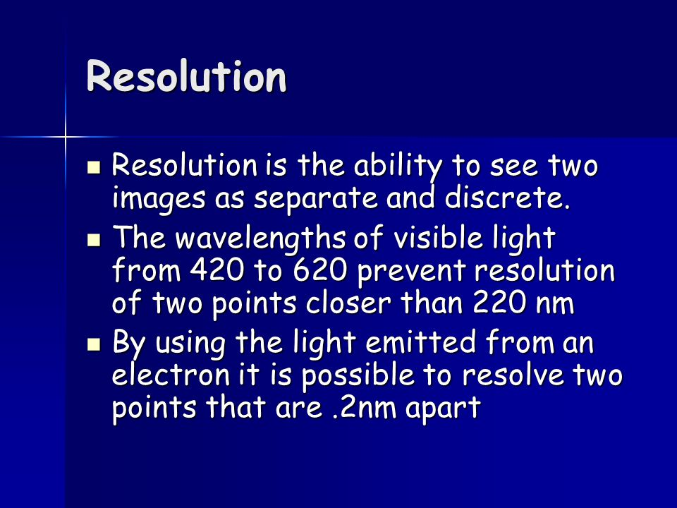 Resolution Resolution is the ability to see two images as separate and discrete.