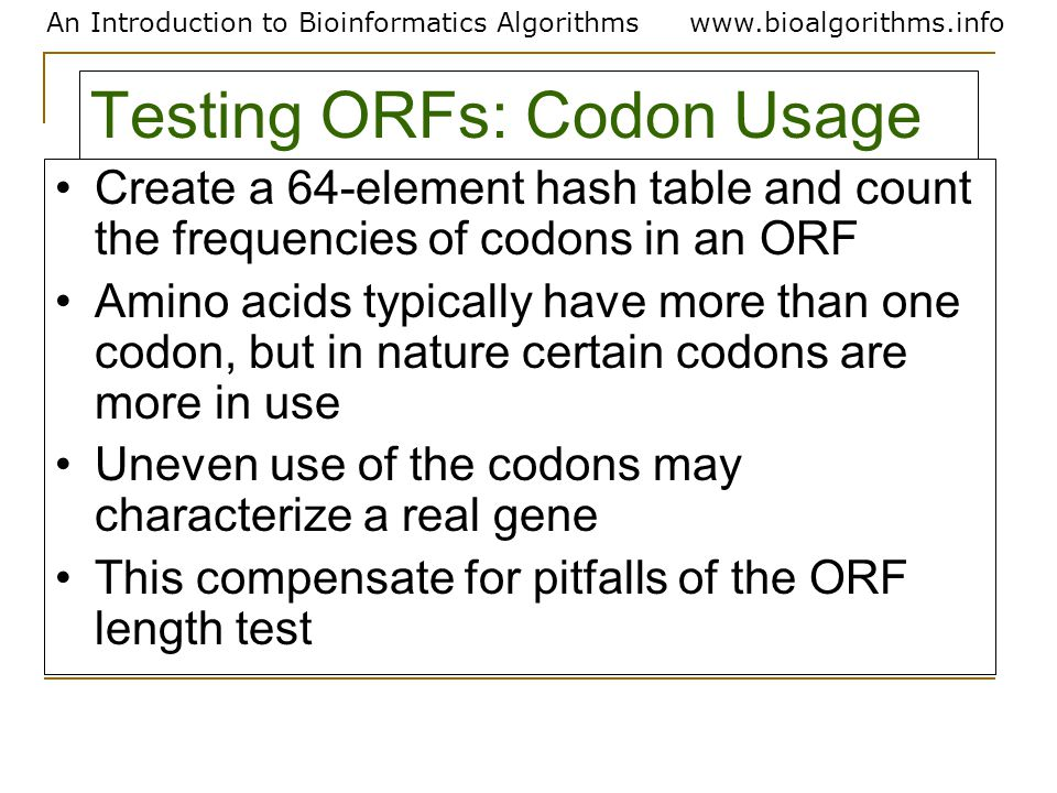 An Introduction to Bioinformatics Algorithmswww.bioalgorithms.info Testing ORFs: Codon Usage Create a 64-element hash table and count the frequencies
