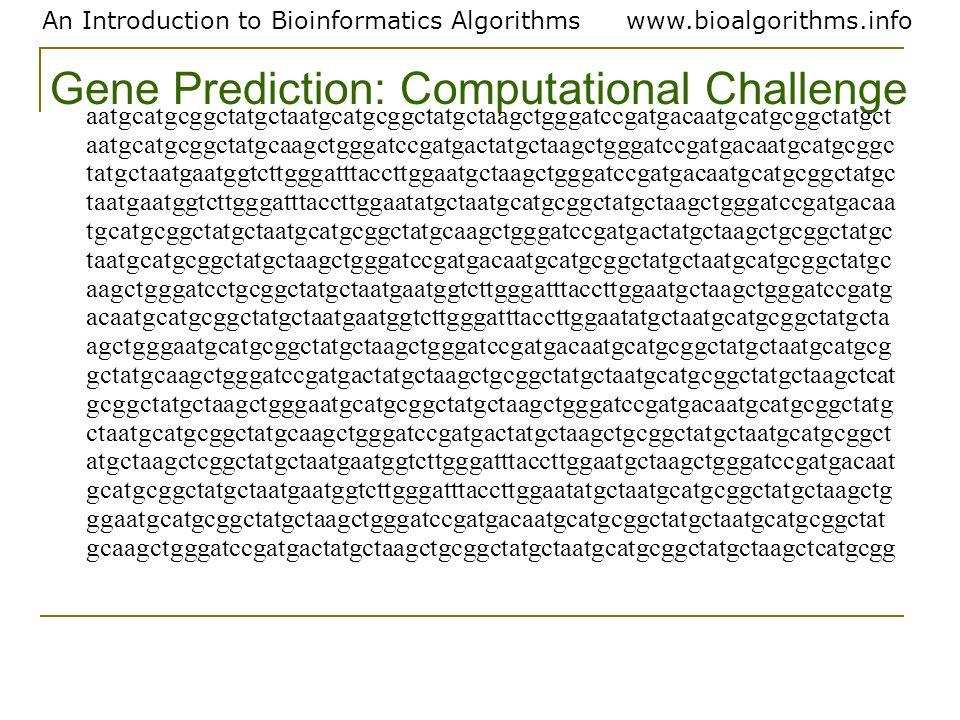 An Introduction to Bioinformatics Algorithmswww.bioalgorithms.info Gene Prediction: Computational Challenge aatgcatgcggctatgctaatgcatgcggctatgctaagctg