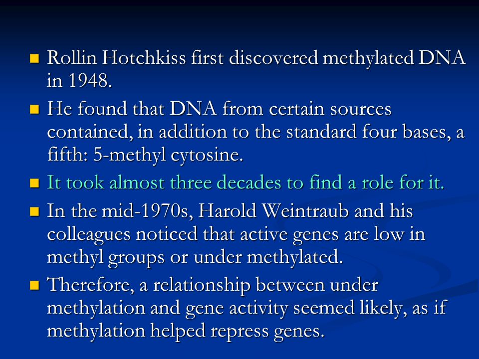 Rollin Hotchkiss first discovered methylated DNA in 1948. Rollin Hotchkiss first discovered methylated DNA in 1948. He found that DNA from certain sou
