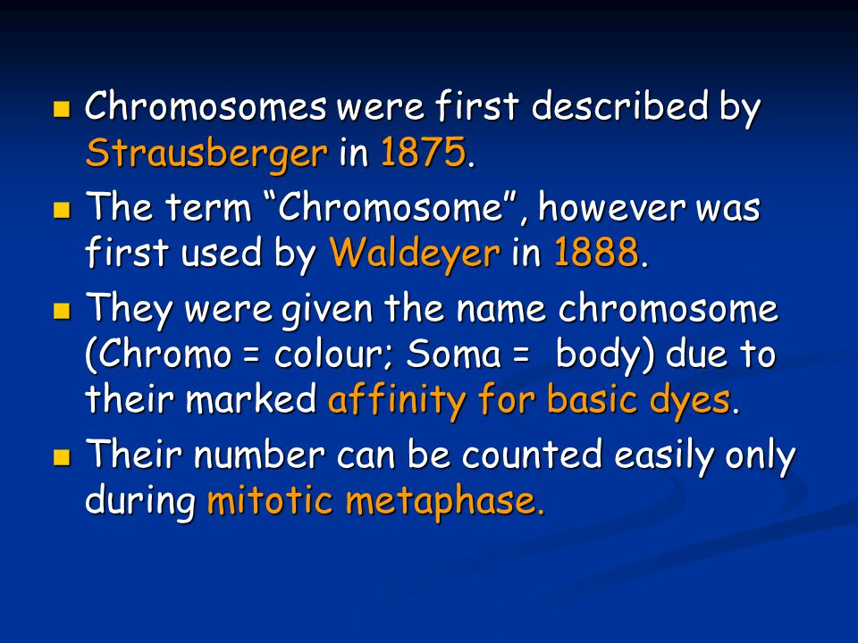 "Chromosomes were first described by Strausberger in 1875. Chromosomes were first described by Strausberger in 1875. The term ""Chromosome"", however was"