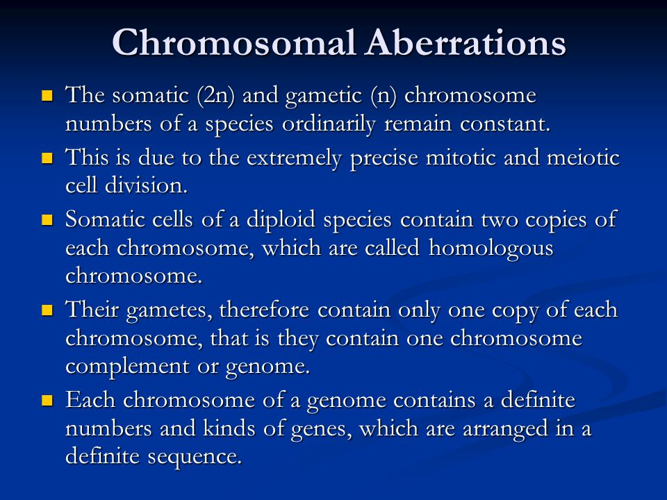 Chromosomal Aberrations The somatic (2n) and gametic (n) chromosome numbers of a species ordinarily remain constant. The somatic (2n) and gametic (n)