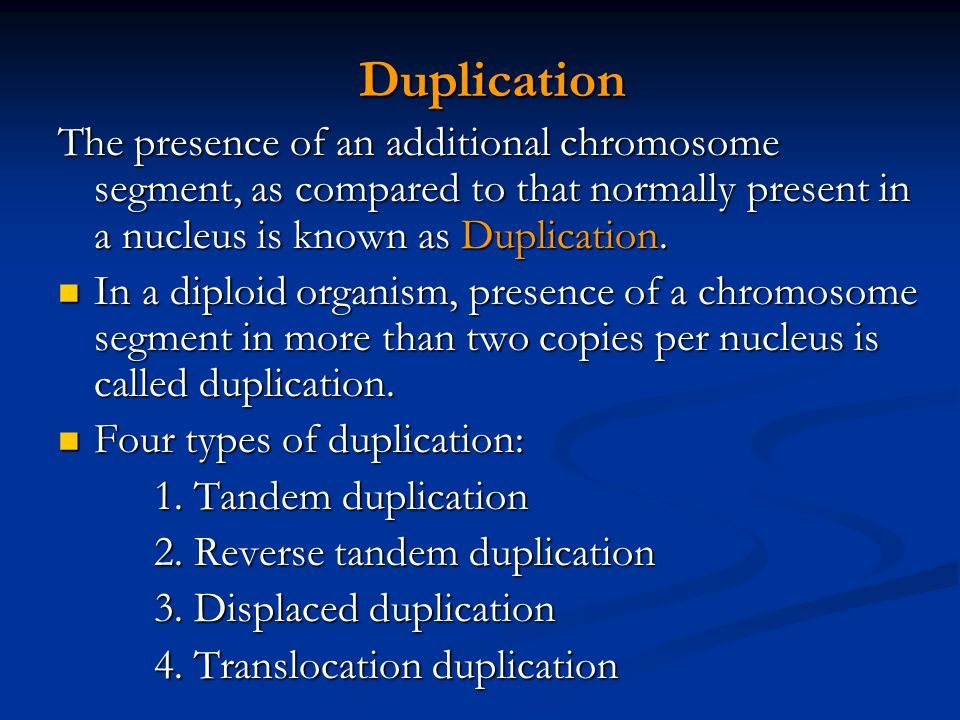 Duplication Duplication The presence of an additional chromosome segment, as compared to that normally present in a nucleus is known as Duplication. I