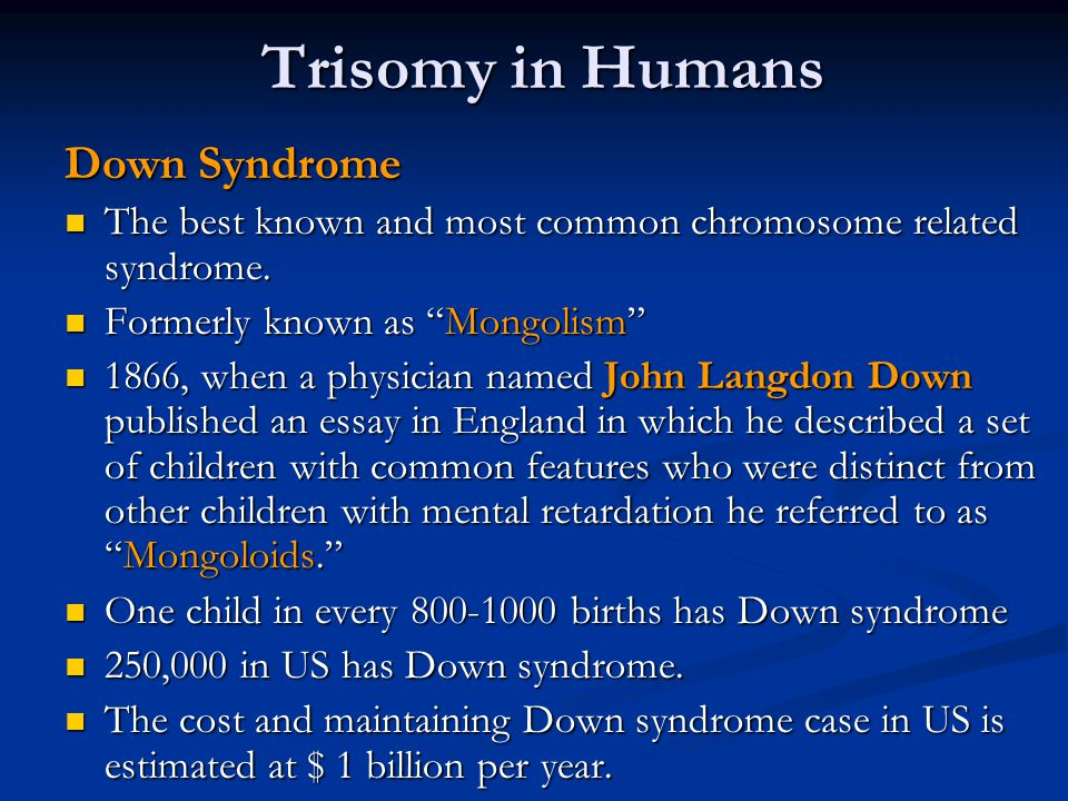 Trisomy in Humans Down Syndrome The best known and most common chromosome related syndrome. The best known and most common chromosome related syndrome