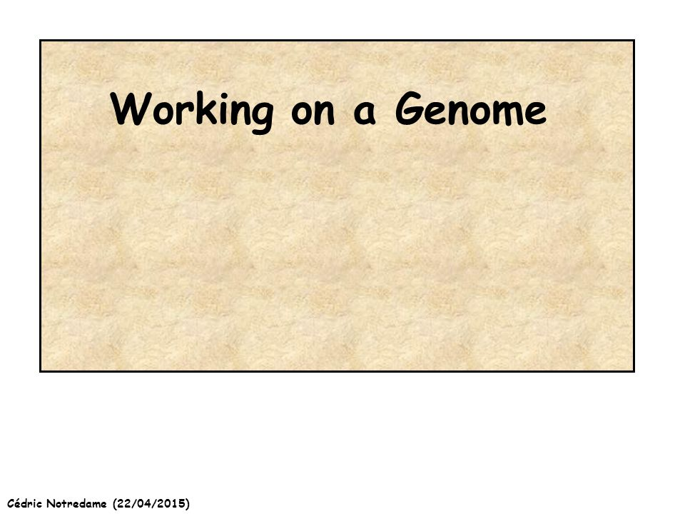 Cédric Notredame (22/04/2015) Working on a Genome