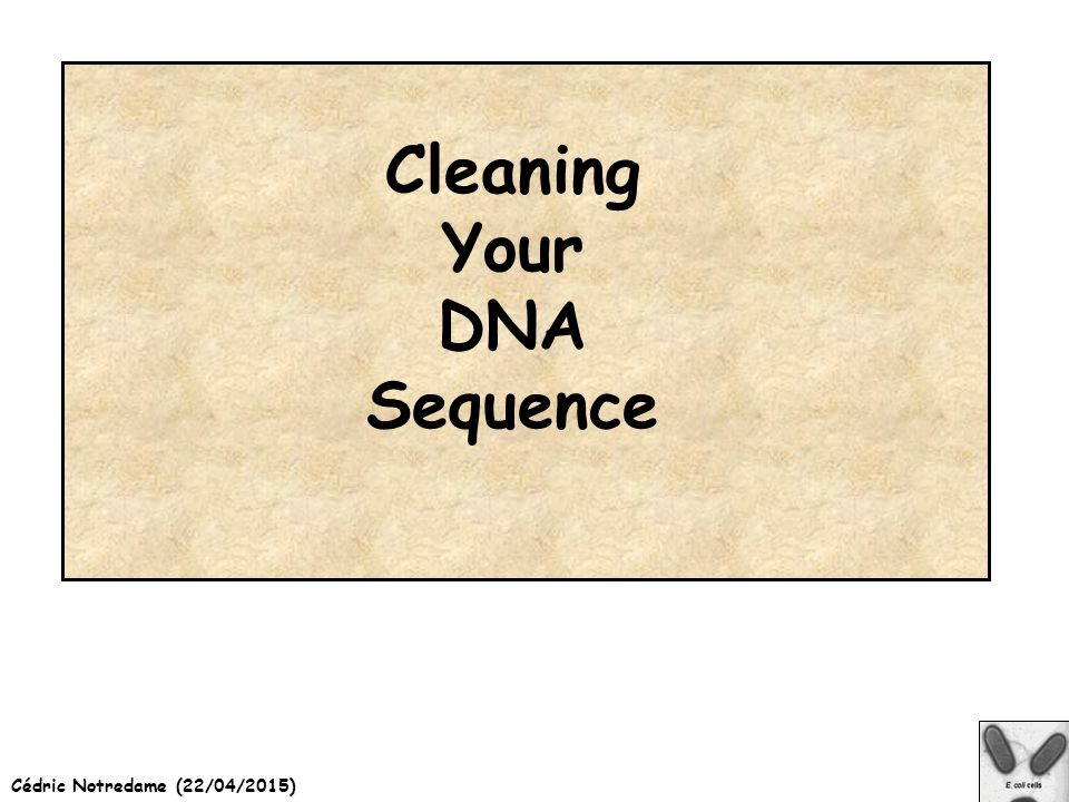 Cédric Notredame (22/04/2015) Cleaning Your DNA Sequence