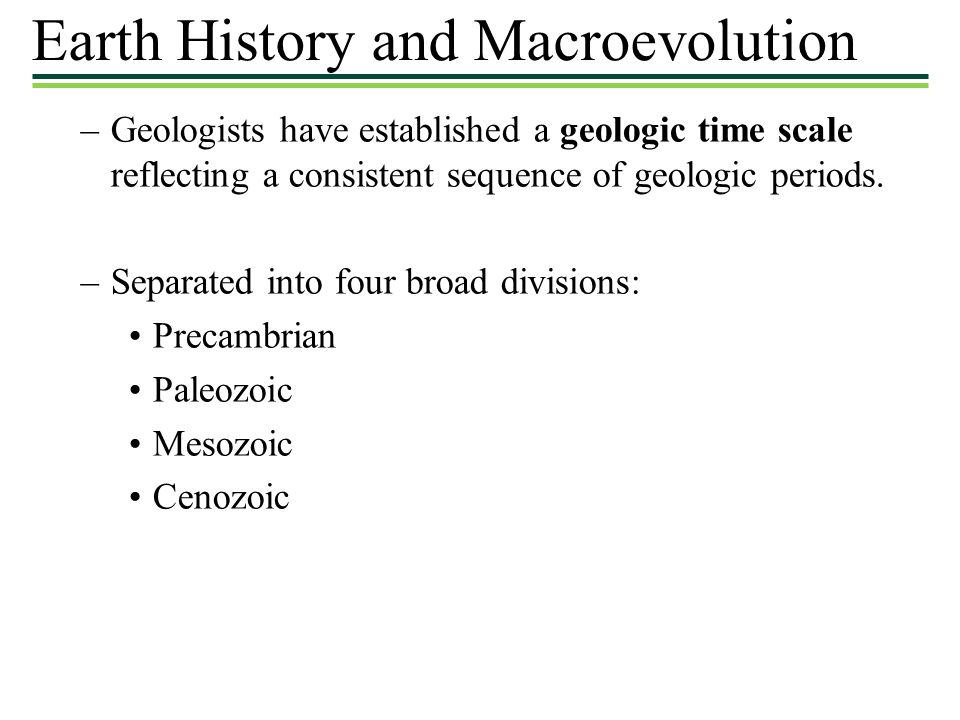 –Geologists have established a geologic time scale reflecting a consistent sequence of geologic periods. –Separated into four broad divisions: Precamb