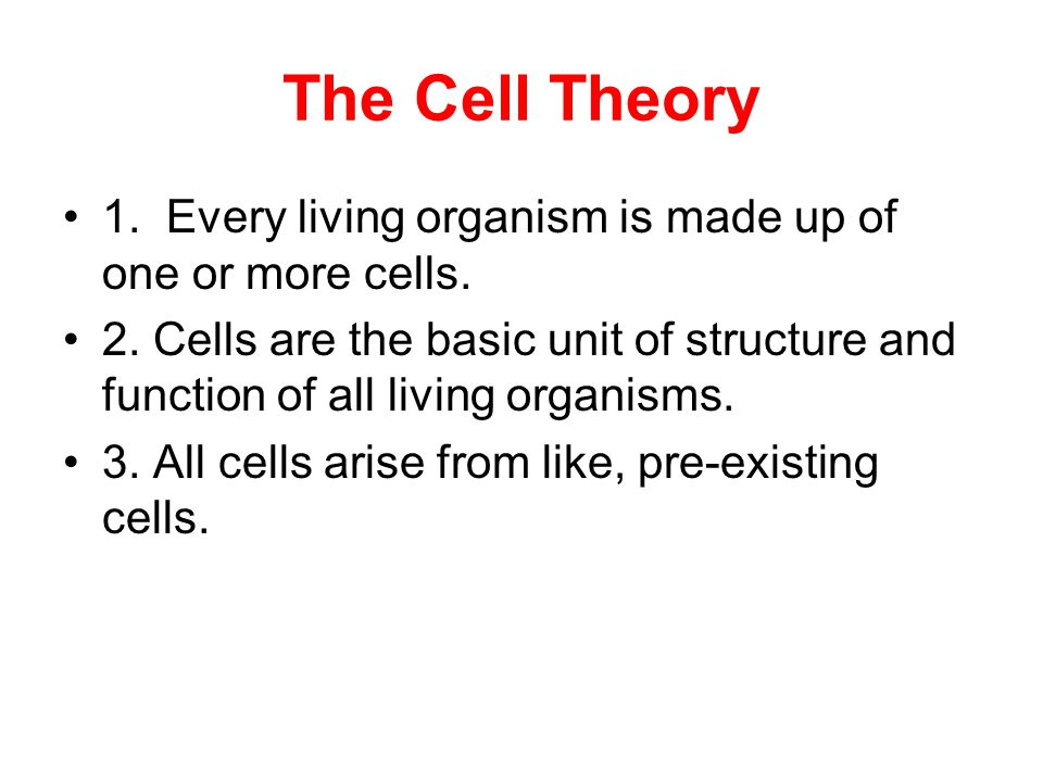 The Cell Theory 1. Every living organism is made up of one or more cells.
