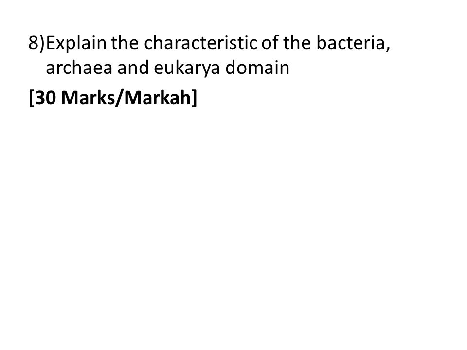 8)Explain the characteristic of the bacteria, archaea and eukarya domain [30 Marks/Markah]