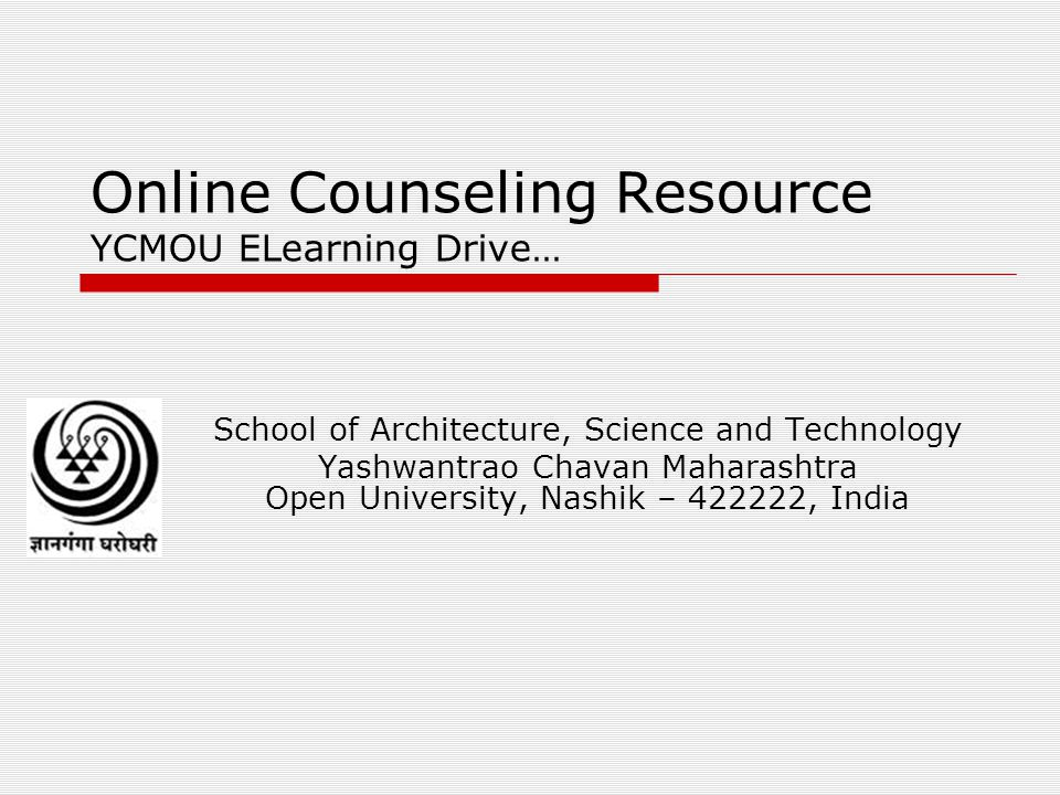 Online Counseling Resource YCMOU ELearning Drive… School of Architecture, Science and Technology Yashwantrao Chavan Maharashtra Open University, Nashik – 422222, India