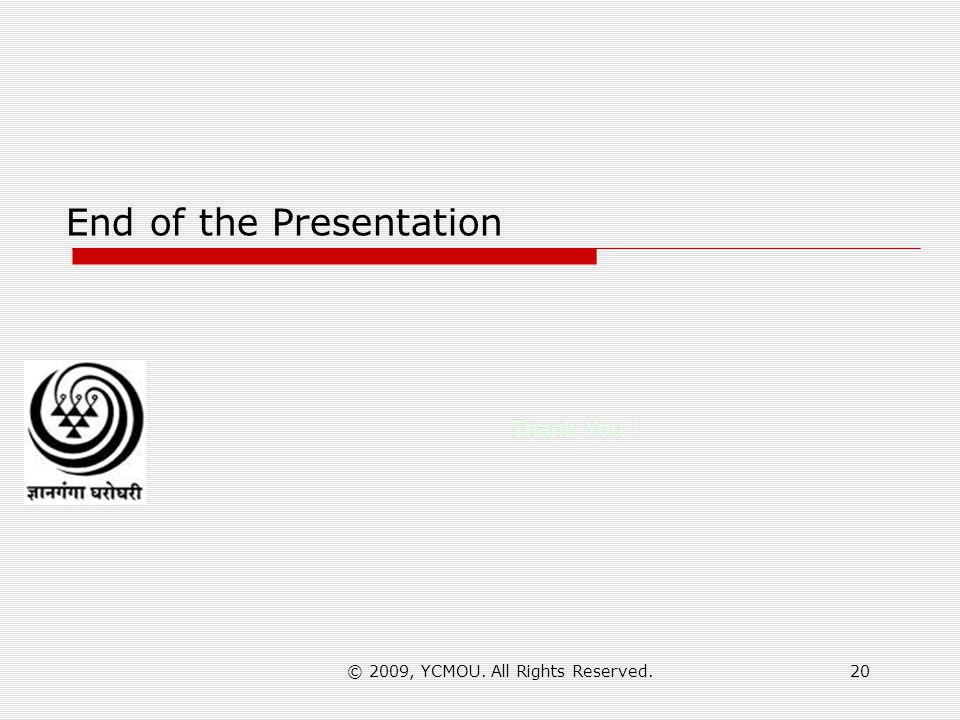 © 2009, YCMOU. All Rights Reserved.20 End of the Presentation Thank You !