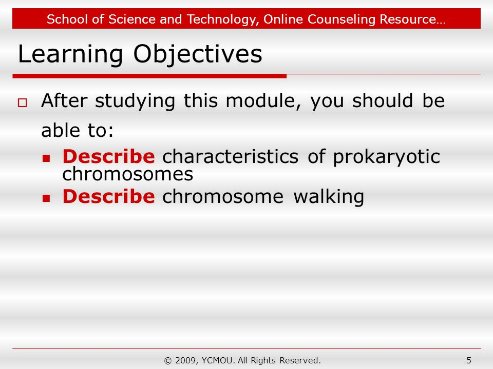 School of Science and Technology, Online Counseling Resource… © 2009, YCMOU. All Rights Reserved.5 Learning Objectives  After studying this module, y