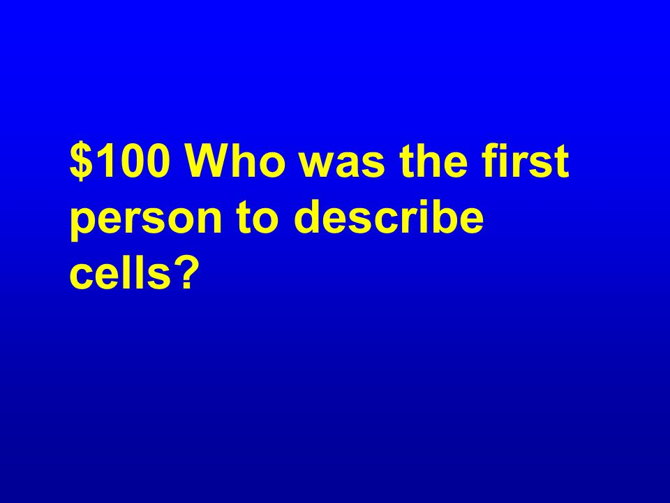 $100 Who was the first person to describe cells?