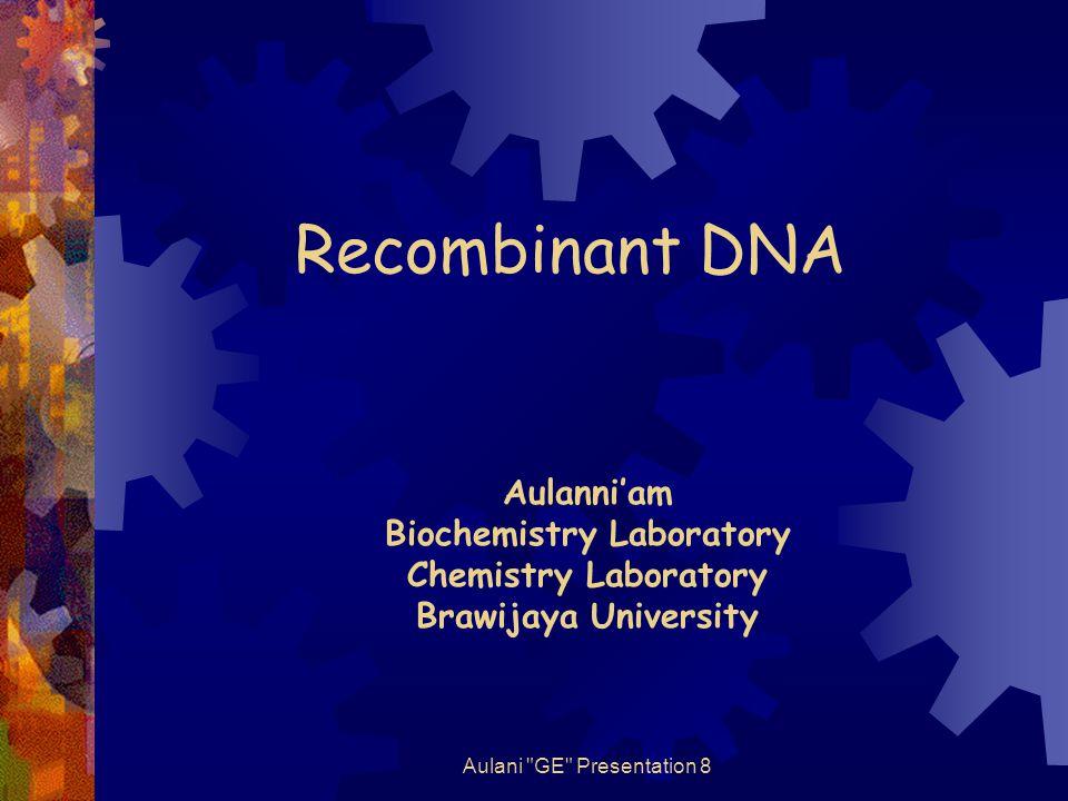Aulani GE Presentation 8 Recombinant DNA Aulanni'am Biochemistry Laboratory Chemistry Laboratory Brawijaya University