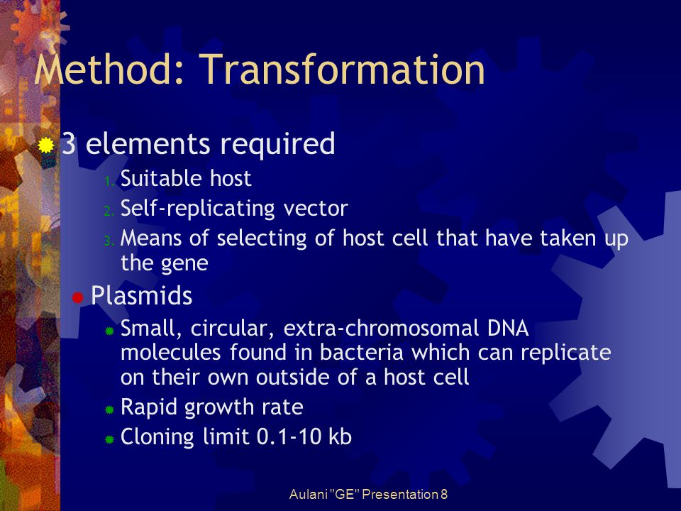 Aulani GE Presentation 8 Method: Transformation  Plasmid (cont.)  Fertility-(F-)plasmids, which contain only tra-genes.