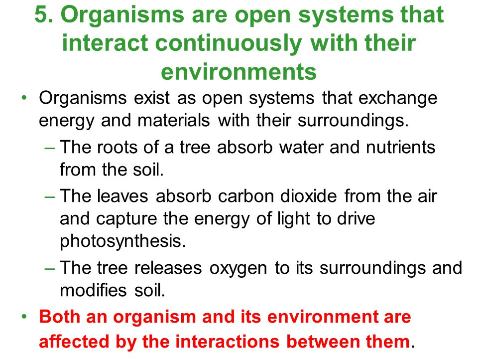 Organisms exist as open systems that exchange energy and materials with their surroundings.