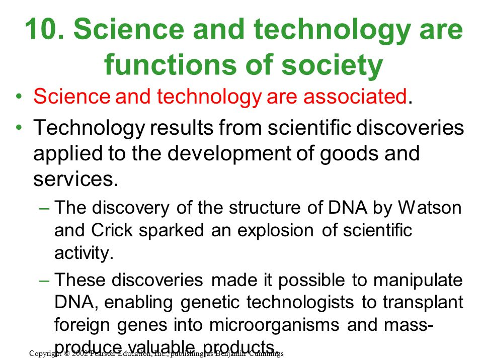 Science and technology are associated. Technology results from scientific discoveries applied to the development of goods and services. –The discovery