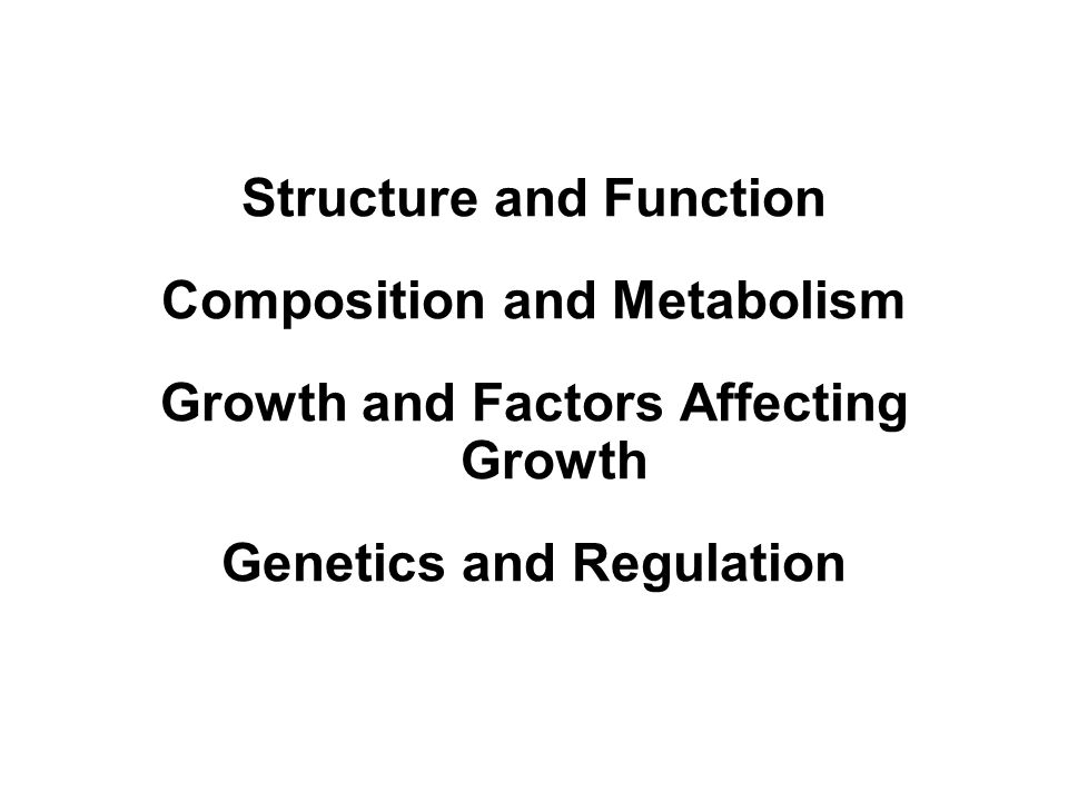 Structure and Function Composition and Metabolism Growth and Factors Affecting Growth Genetics and Regulation