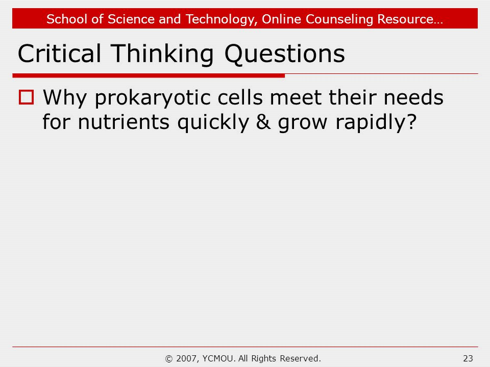 School of Science and Technology, Online Counseling Resource… Critical Thinking Questions  Why prokaryotic cells meet their needs for nutrients quickly & grow rapidly.