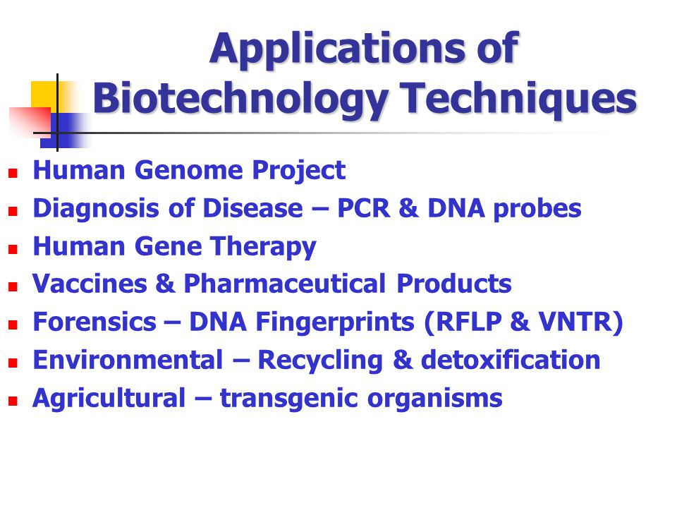 Applications of Biotechnology Techniques Human Genome Project Diagnosis of Disease – PCR & DNA probes Human Gene Therapy Vaccines & Pharmaceutical Pro