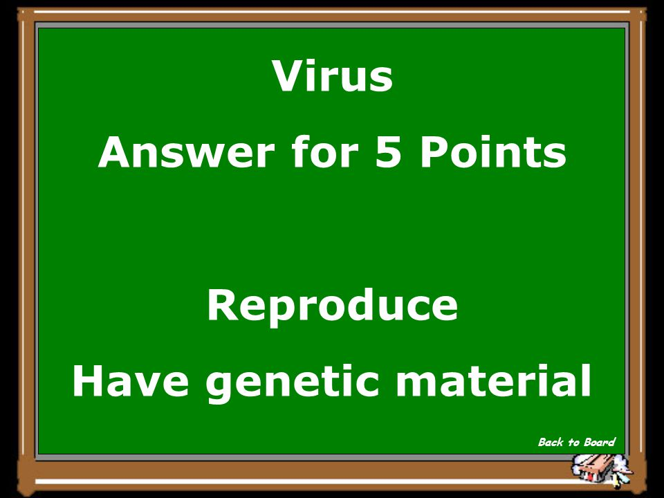 Virus Question for 5 Points Name two ways virus are like living organisms Show Answer
