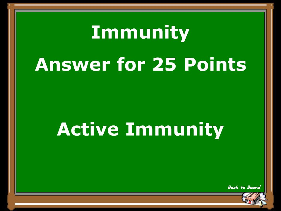 Immunity Question for 25 Points Protection against a disease that is obtained by exposure to the pathogen Show Answer
