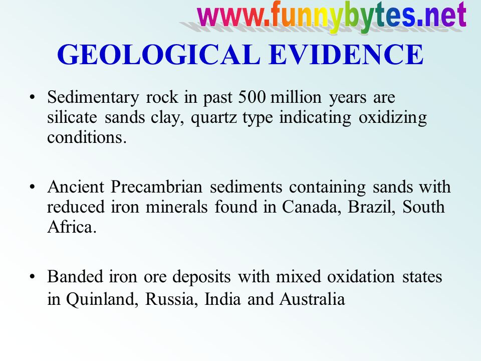 GEOLOGICAL EVIDENCE Sedimentary rock in past 500 million years are silicate sands clay, quartz type indicating oxidizing conditions.