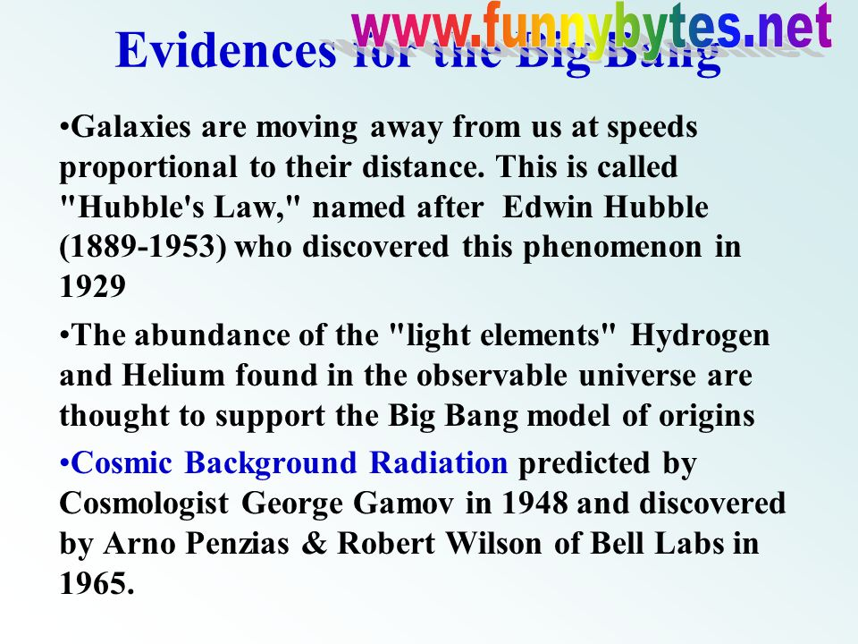 Evidences for the Big Bang Galaxies are moving away from us at speeds proportional to their distance.