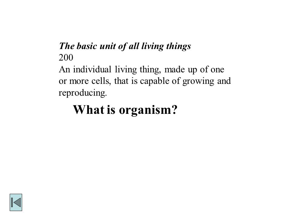 The basic unit of all living things 100 An organism made up of a single cell What is unicellular?