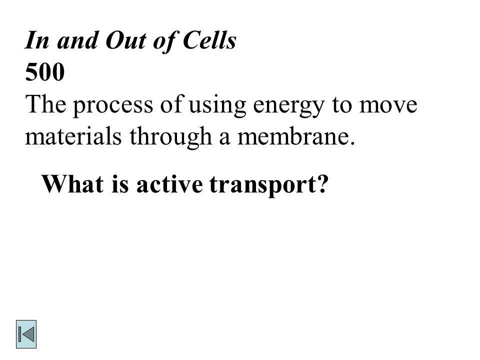 In and Out of Cells 400 The movement of materials through a membrane without any input of energy.