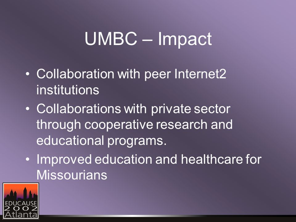 UMBC – Impact Collaboration with peer Internet2 institutions Collaborations with private sector through cooperative research and educational programs.