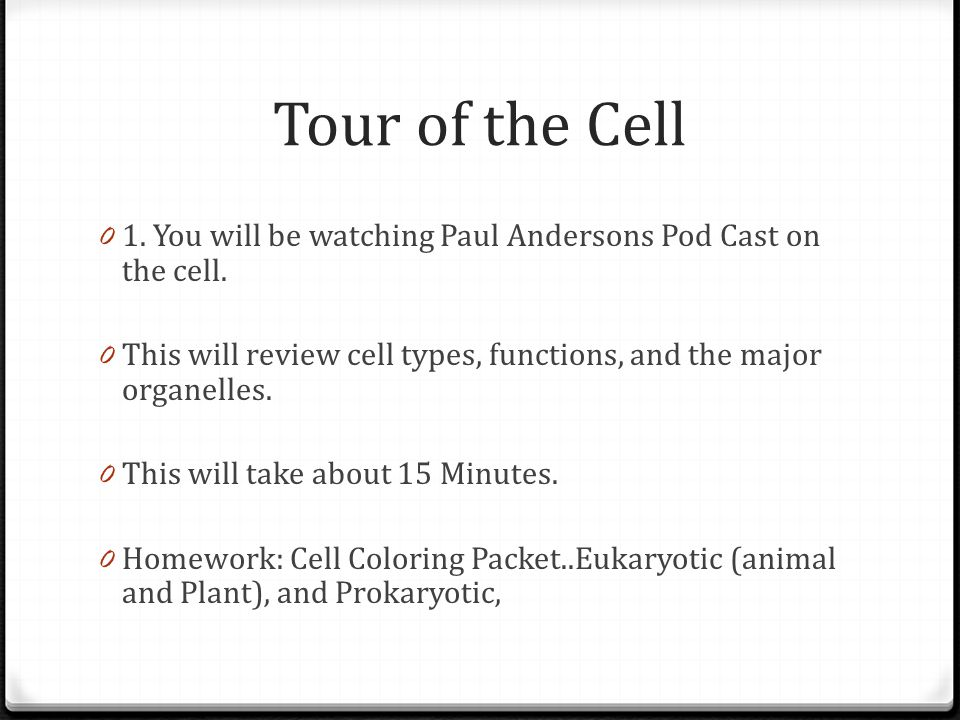 Tour of the Cell 0 1. You will be watching Paul Andersons Pod Cast on the cell. 0 This will review cell types, functions, and the major organelles. 0