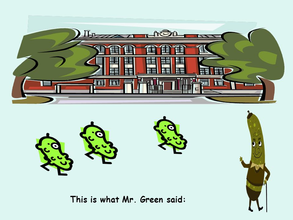 This is what Mr. Green said: