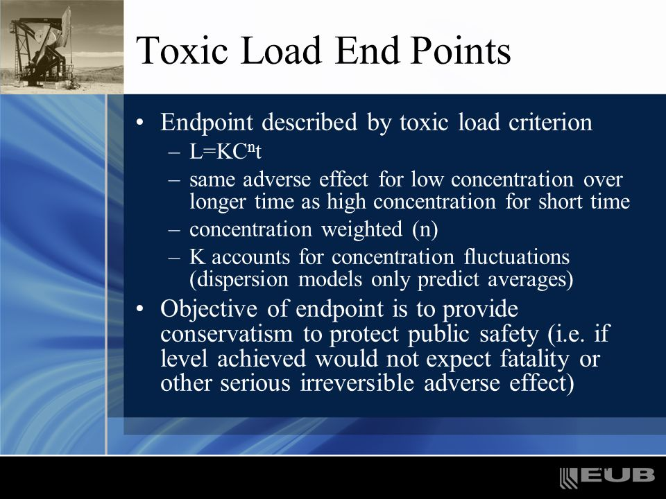14 Toxic Load End Points Endpoint described by toxic load criterion –L=KC n t –same adverse effect for low concentration over longer time as high conc