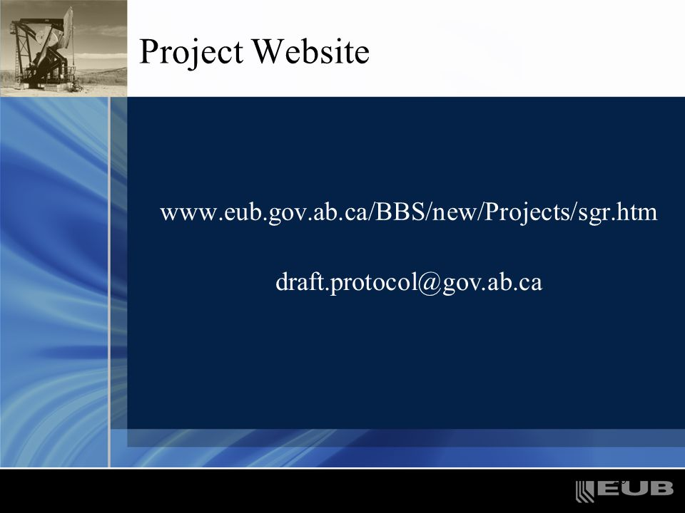 20 Project Website www.eub.gov.ab.ca/BBS/new/Projects/sgr.htm draft.protocol@gov.ab.ca