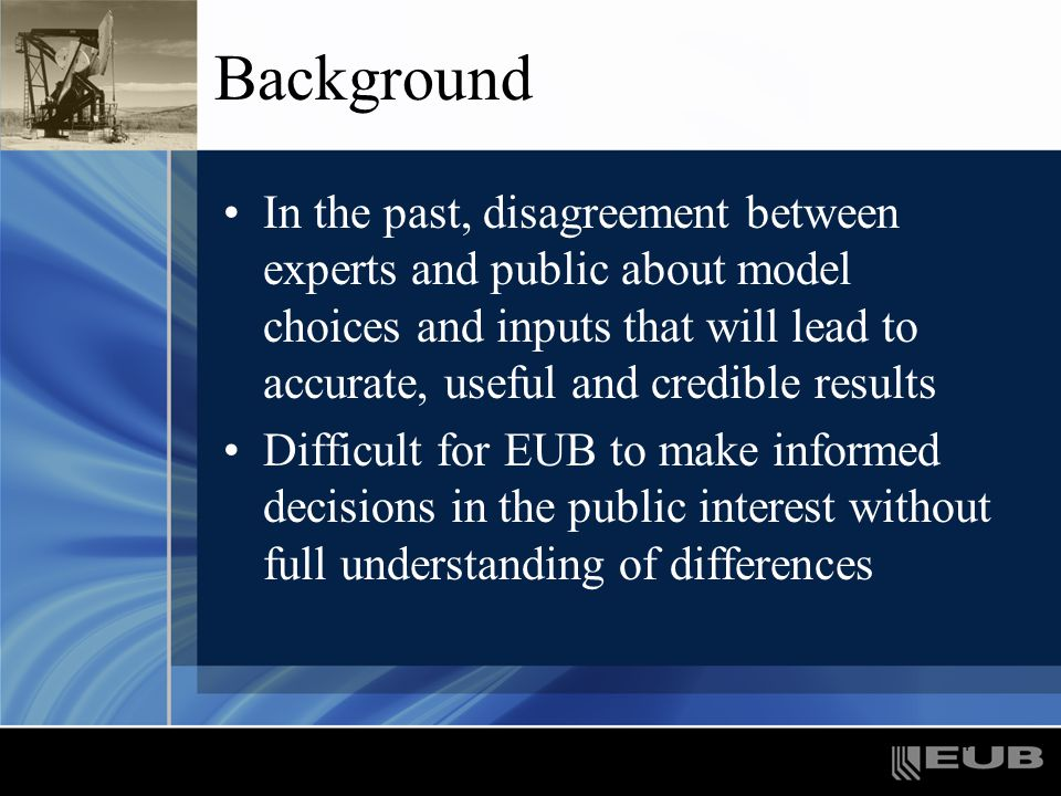 4 Background In the past, disagreement between experts and public about model choices and inputs that will lead to accurate, useful and credible resul