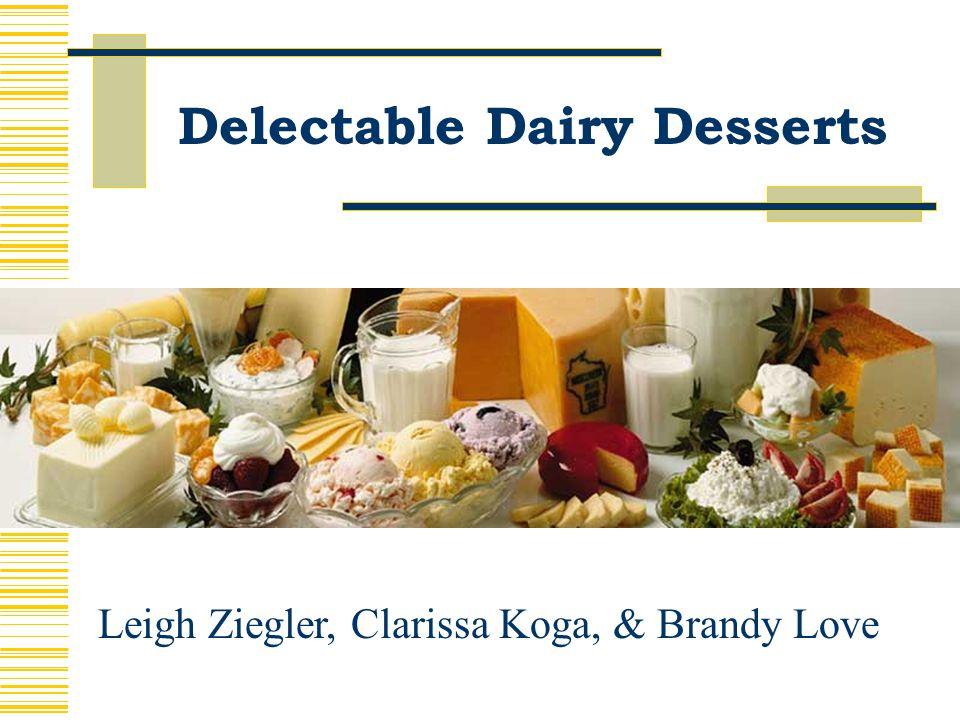 Delectable Dairy Desserts Leigh Ziegler, Clarissa Koga, & Brandy Love