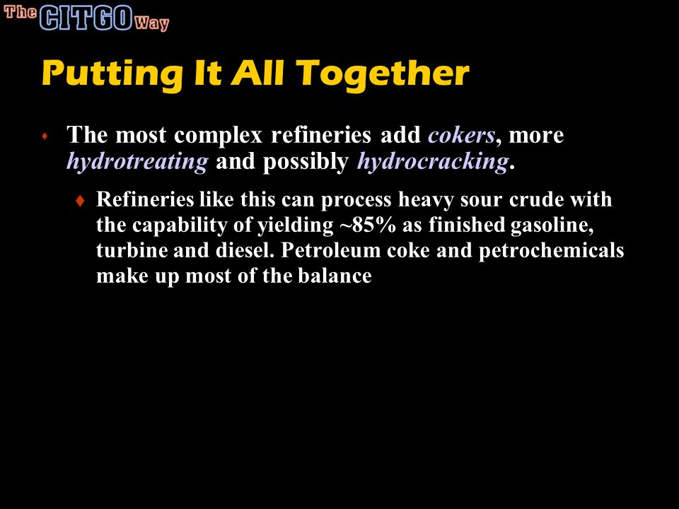 Putting It All Together s The most complex refineries add cokers, more hydrotreating and possibly hydrocracking.