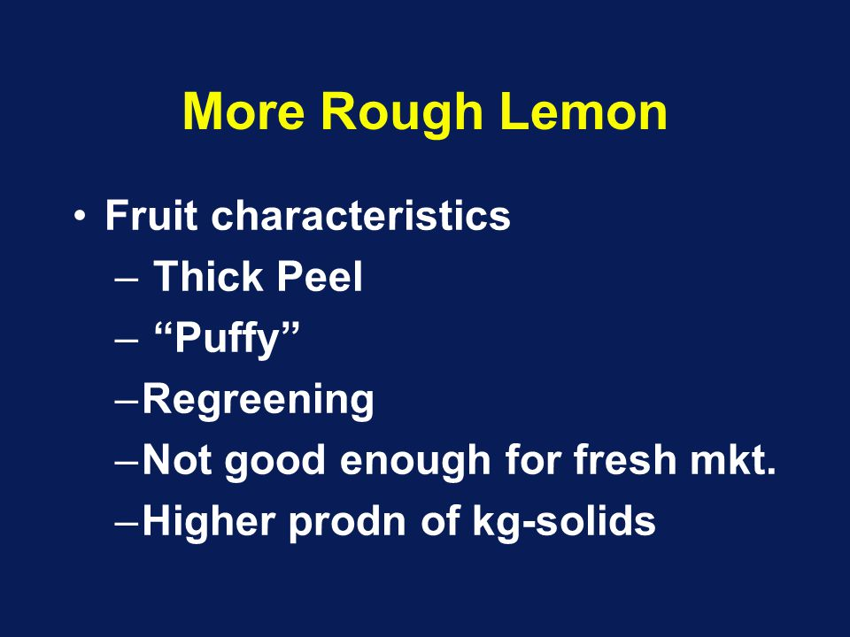 """More Rough Lemon Fruit characteristics – Thick Peel – """"Puffy"""" –Regreening –Not good enough for fresh mkt. –Higher prodn of kg-solids"""
