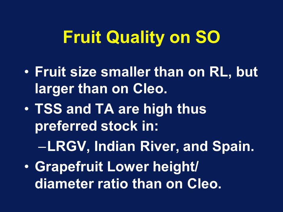 Fruit Quality on SO Fruit size smaller than on RL, but larger than on Cleo.