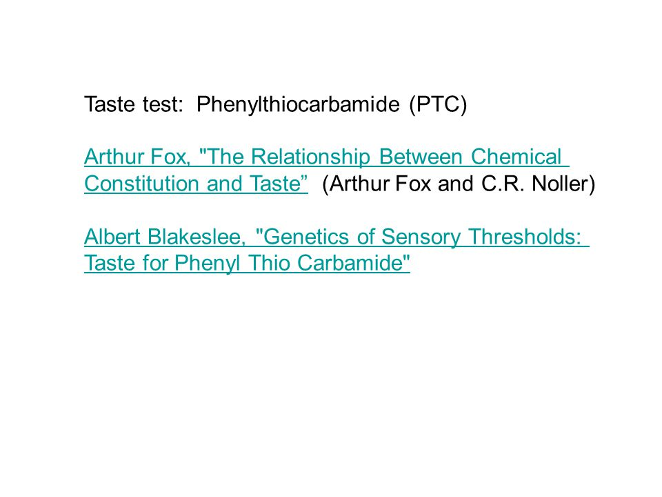 Taste test: Phenylthiocarbamide (PTC) Arthur Fox, The Relationship Between Chemical Constitution and Taste Constitution and Taste (Arthur Fox and C.R.
