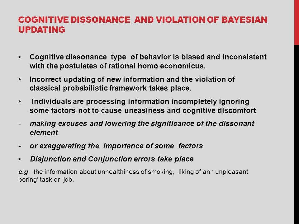 COGNITIVE DISSONANCE AND VIOLATION OF BAYESIAN UPDATING Cognitive dissonance type of behavior is biased and inconsistent with the postulates of rational homo economicus.