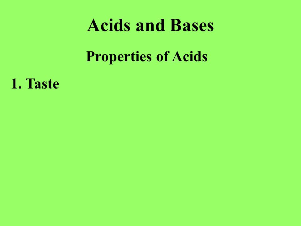 Acids and Bases Properties of Acids 1. Taste sour 2. Red litmus paper is