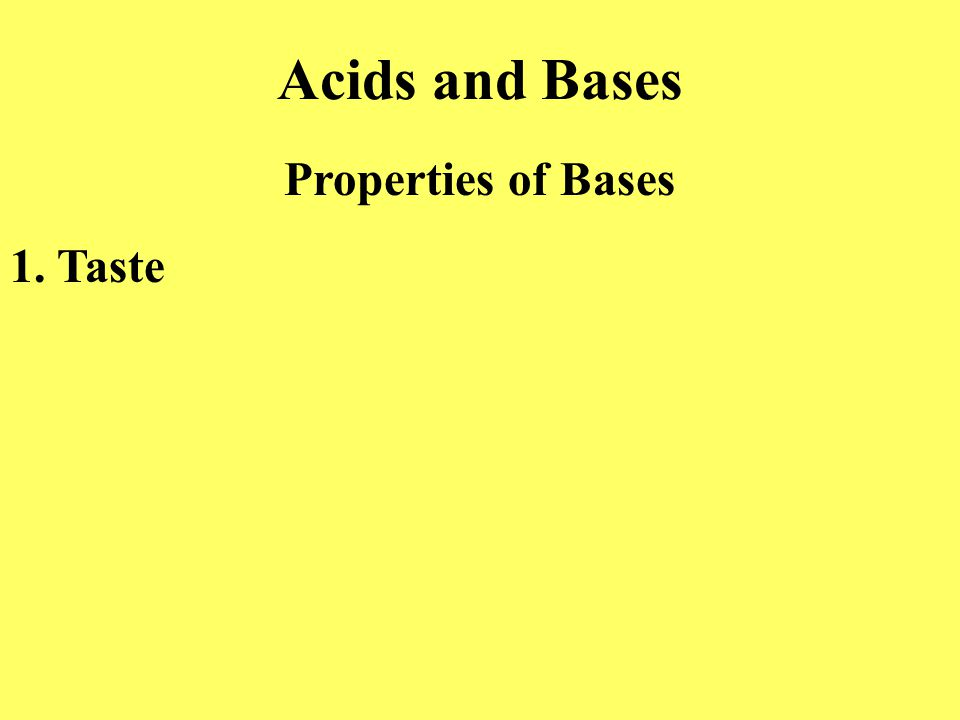 Acids and Bases Properties of Bases 1. Taste