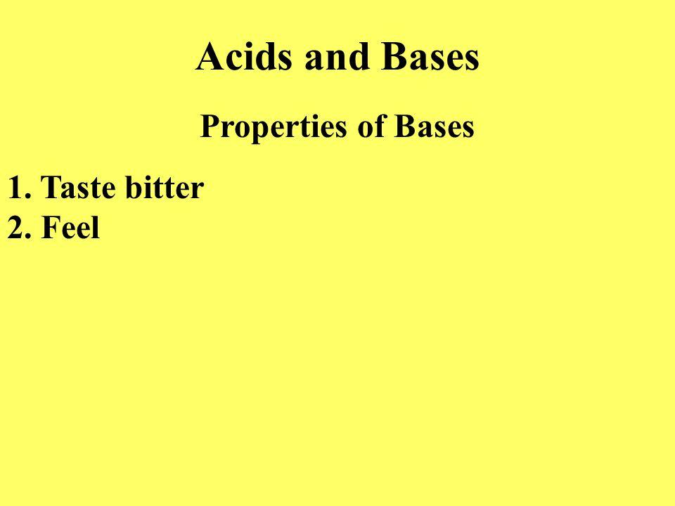 Acids and Bases Properties of Bases 1. Taste bitter 2. Feel